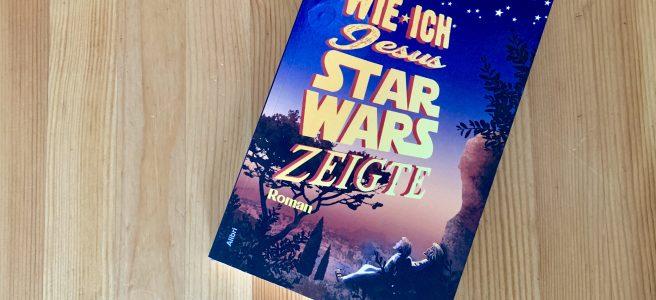 Wie ich Jesus Star Wars zeigte - Joachim Sohn