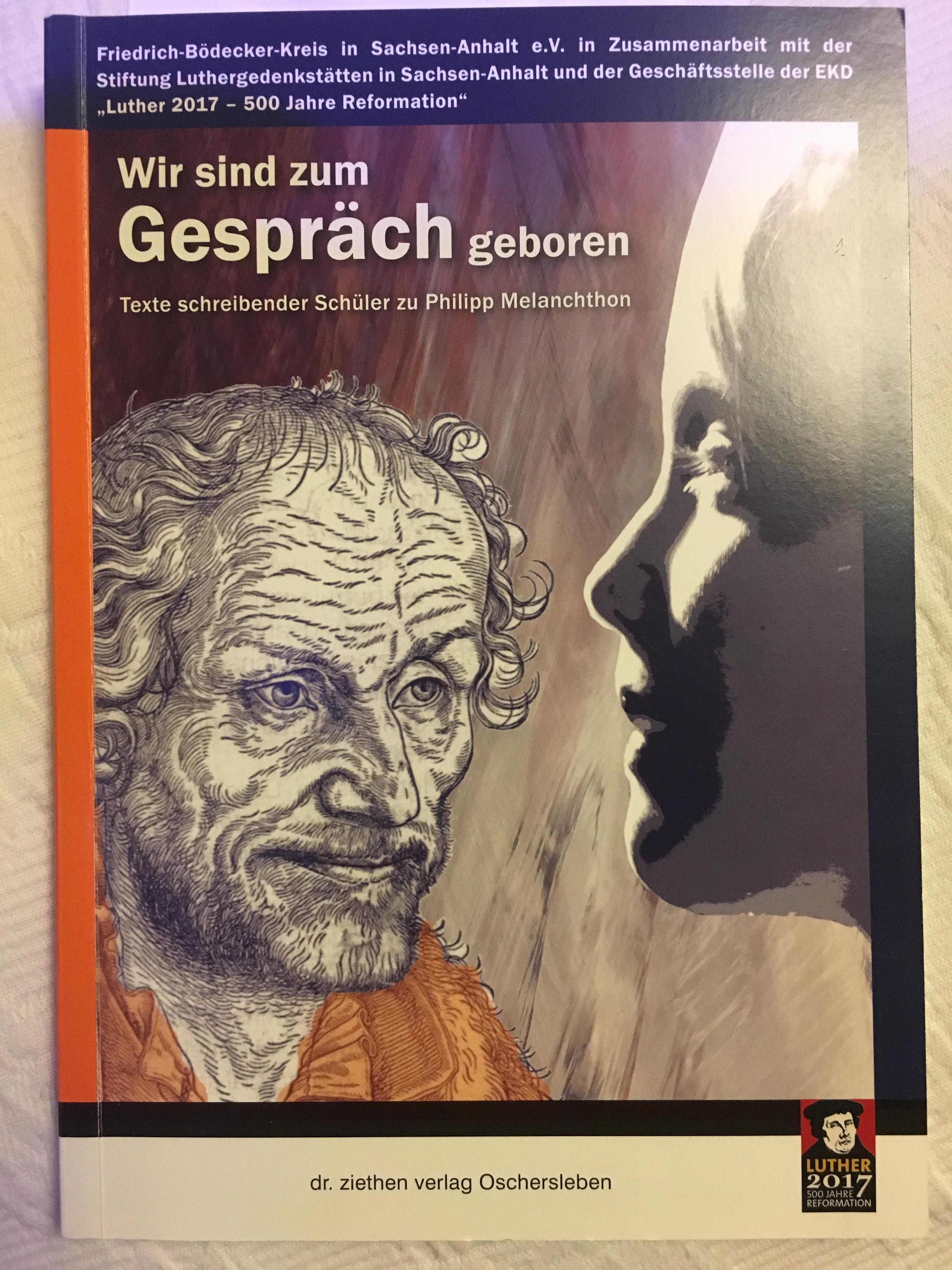Wir sind zum Gespräch geboren. Texte schreibender Schüler zu Philipp Melanchthon. Buchcover