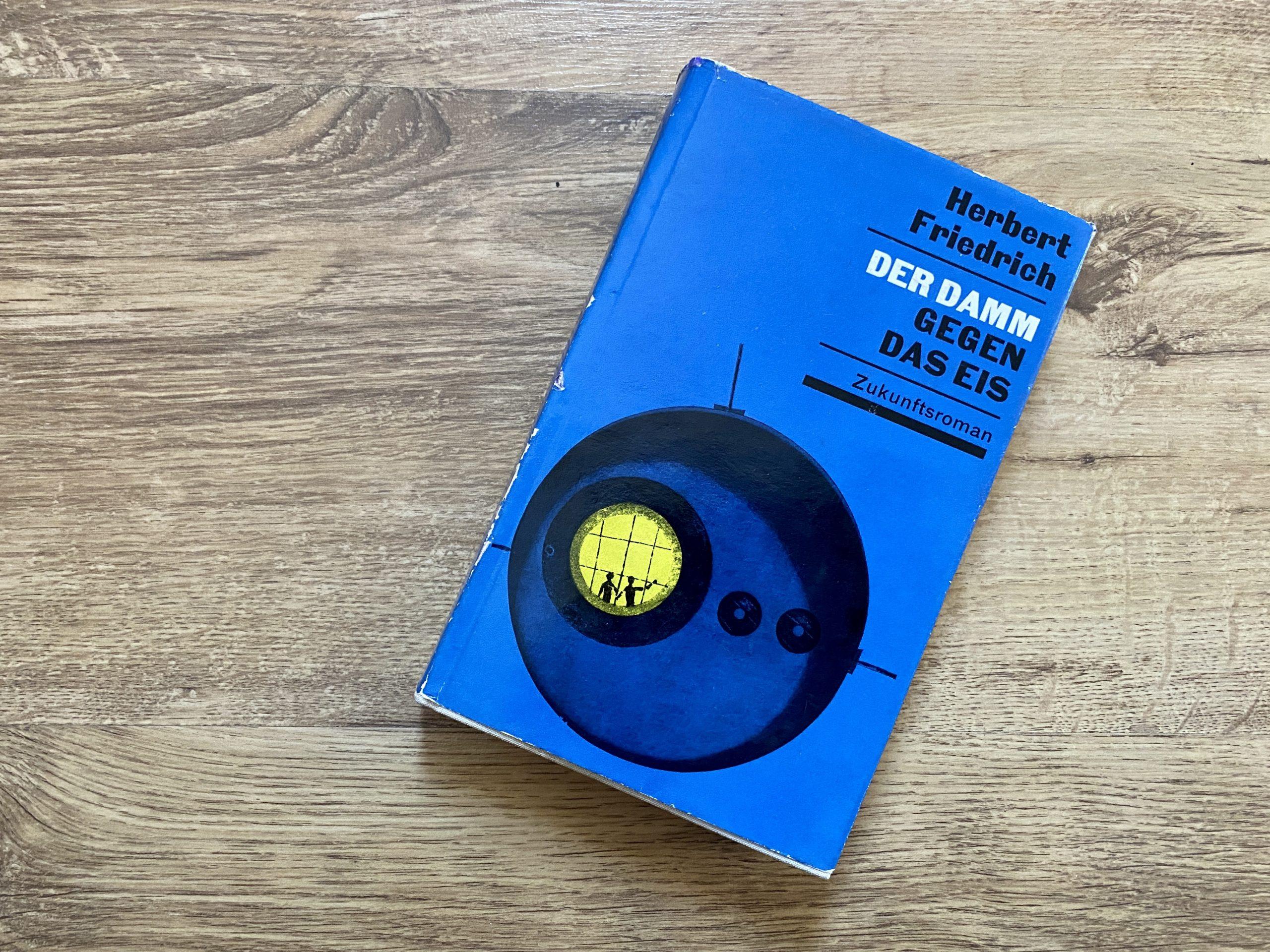 Der Damm gegen das Eis - Herbert Friedrich - Buchcover: Rolf F. Müller